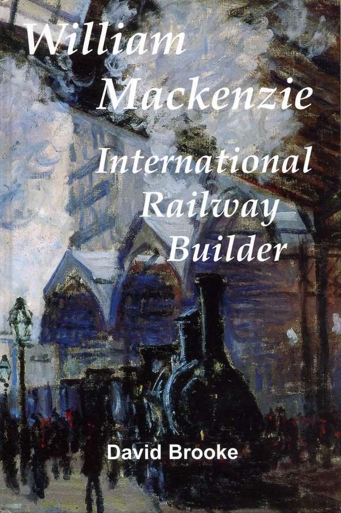 William Mackenzie International Railway Builder by David Brooke - cover