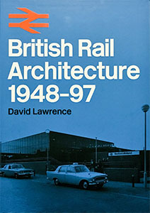 David Lawrence - British Rail Architecture 1948-97
